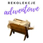 Rekolekcje ADWENTOWE [NAGRANIA]